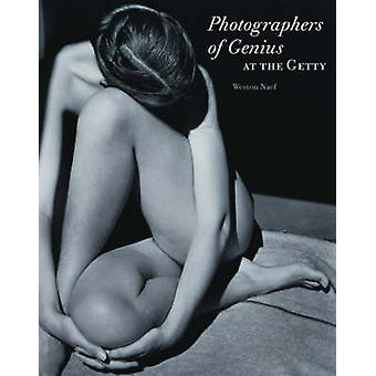 Photographers of Genius at the Getty by Weston J. Naef - 978089236749