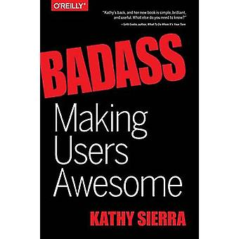 Badass - Making Users Awesome by Kathy Sierra - 9781491919019 Book