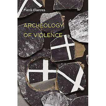 Archeology of Violence (New edition) by Pierre Clastres - Eduardo Viv