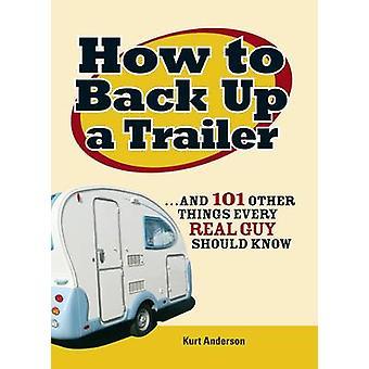 How to Back Up een Trailer -... en 101 andere dingen elke echte Guy Shoul