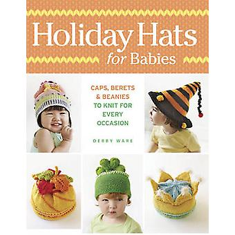 Holiday Hats for Babies - Caps - Berets & Beanies to Knit for Every Oc
