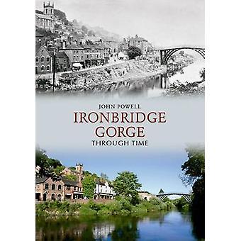 Ironbridge Schlucht durch die Zeit von John Powell - 9781848686717 Buch