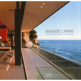 Seaside Living - 50 Remarkable Houses by The Images Publishing Group P