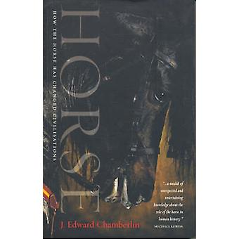 Horse - How the Horse Has Shaped Civilisations by J. Edward Chamberlin