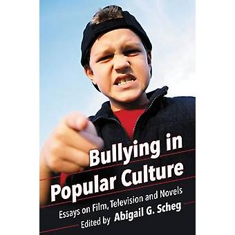Bullying in Popular Culture - Essays on Film - Television and Novels b