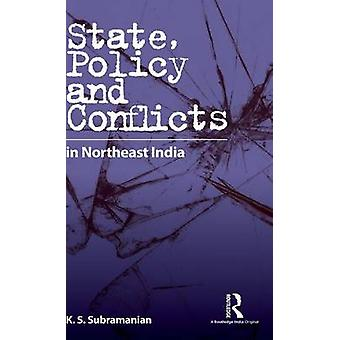 State Policy and Conflicts in Northeast India by Subramanian & K. S.