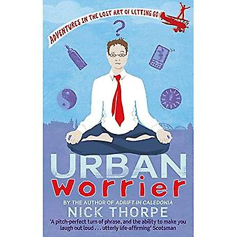 Urban Worrier: Adventures in the Lost Art of Letting Go