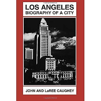 Los Angeles: Elämäkerta kaupunki
