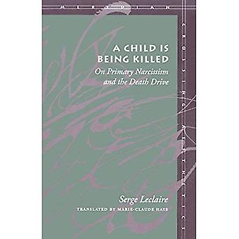 Child Is Being Killed: On Primary Narcissism and the Death Drive (Meridian: Crossing Aesthetics Series)
