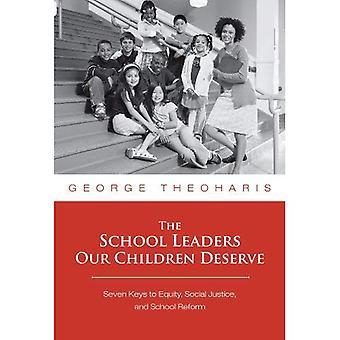 Les dirigeants de l'école nos enfants méritent: Sept clés pour l'équité, la Justice sociale et la réforme de l'école