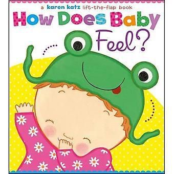 Comment bébé se sent?: un livre de Lift-The-Flap Karen Katz