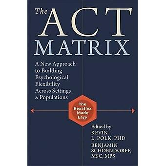 The ACT Matrix - A New Approach to Building Psychological Flexibility