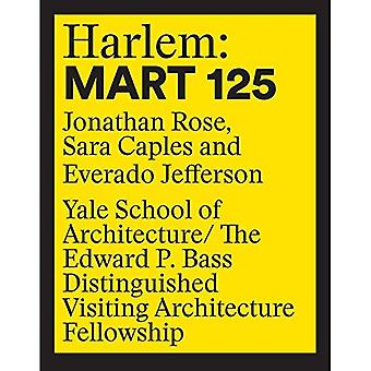 Harlem: 125 Mart: Edward P. bas utmärkte besöker arkitekturen Fellowship 12 (Edward P. bas utmärkte besöker arkitekturen Fellowship)