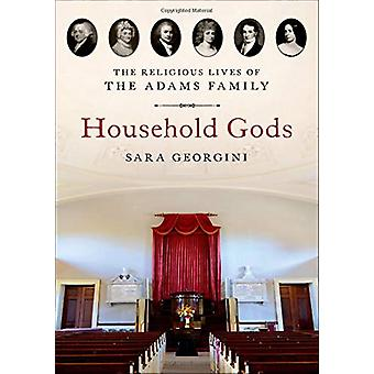 Household Gods - The Religious Lives of the Adams Family by Household