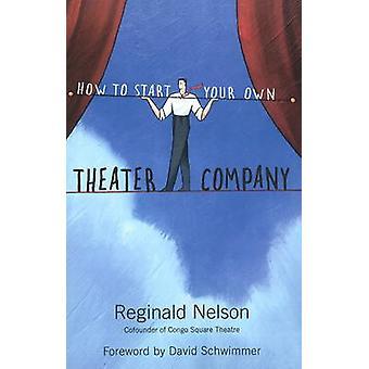 Hur du startar din egen teater företag av Reginald Nelson & förord av David Schwimmer