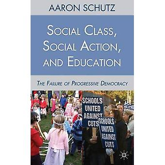 Social Class Social Action and Education The Failure of Progressive Democracy by Schutz & Aaron