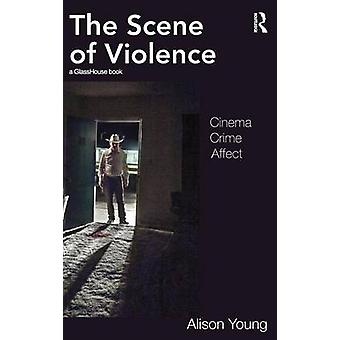 The Scene of Violence Cinema Crime Affect by Young & Alison