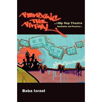 Remixing the RitualHip Hop Theatre Aesthetics and Practice by Israel & Baba