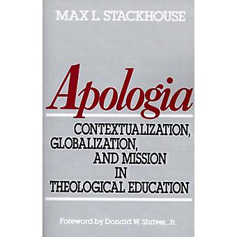 Apologia Contextualization Globalization and Mission in Theological Education by Stackhouse & Max L.