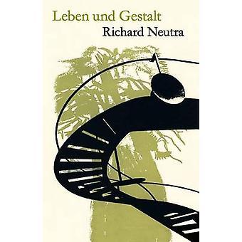 Leben und Gestalt Die Autobiografie von Richard Neutra by Neutra & Richard