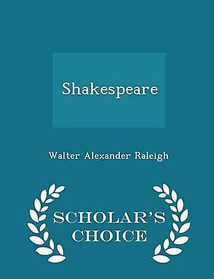 Shakespeare  Scholars Choice Edition by Raleigh & Walter Alexander
