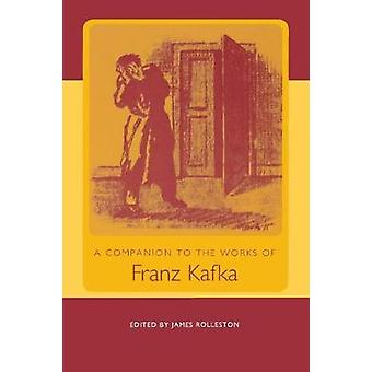 A Companion to the Works of Franz Kafka by Rolleston & James