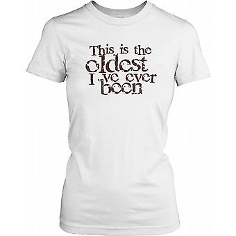 This is The Oldest I've Ever Been - Funny Joke Ladies T Shirt