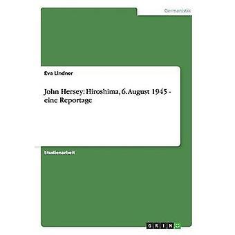 John Hersey Hiroshima 6. Augusti 1945 eine Reportage av Lindner & Eva