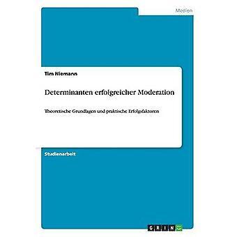 Determinanten erfolgreicher ModerationTheoretische Grundlagen und praktische Erfolgsfaktoren by Niemann & Tim