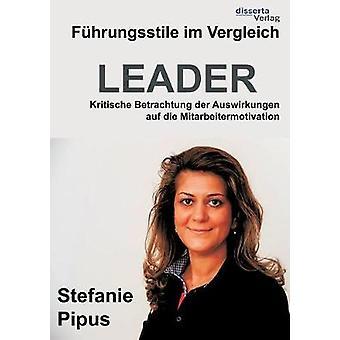 Fhrungsstile im Vergleich. Kritische Betrachtung der Auswirkungen auf die Mitarbeitermotivation by Pipus & Stefanie