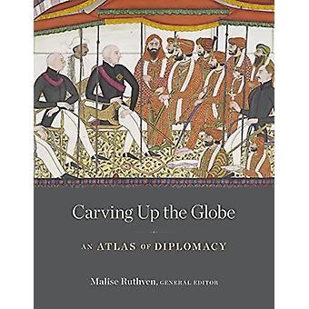 Carving Up the Globe - An Atlas of Diplomacy by Carving Up the Globe -