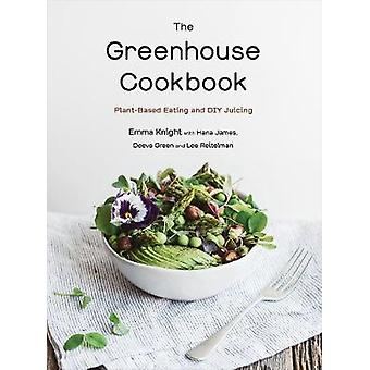 The Greenhouse Cookbook - Plant-Based Eating and DIY Juicing by Emma K