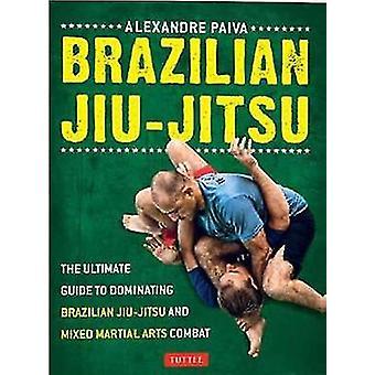 Brazilian Jiu-Jitsu - The Ultimate Guide to Brazilian Jiu-jitsu and Mi