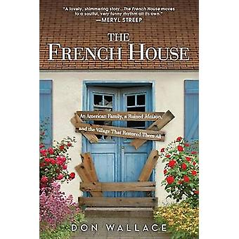 The French House - An American Family - a Ruined Maison - and the Vill