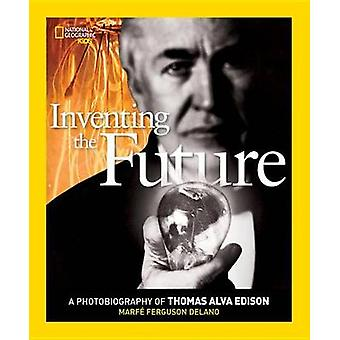 Inventing the Future - A Photobiography of Thomas Alva Edison by Marfe