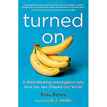 Turned on - A Mind-Blowing Investigation Into How Sex Has Shaped Our W
