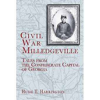 Civil War Milledgeville - Tales from the Confederate Capital of Georgi