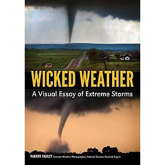 Wicked Weather - A Visual Essay of Extreme Storms by Warren Faidley -