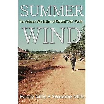 Summer Wind - The Vietnam War Letters of Richard Dick Wolfe by Randy a