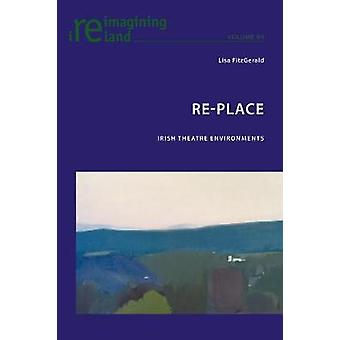 Re-Place - Irish Theatre Environments by Lisa FitzGerald - 97817870735