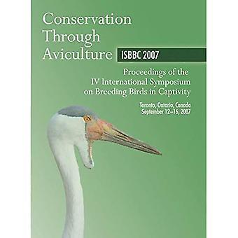 Conservation Through Aviculture: Isbbc 2007: Proceedings of the IV International Symposium on Breeding Birds in Captivity