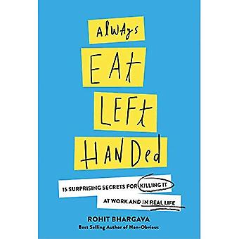 Always Eat Left Handed: 15� Surprising Secrets for Killing It at Work and in� Real Life