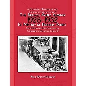 The Buenos Aires Subway A Pictorial History of the Construction of Line B 1928 1932 by Fortner & Neal