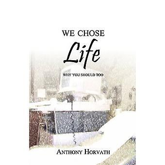 We Chose Life  Why You Should Too by Horvath & Anthony