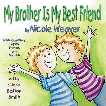 My Brother is my Best Friend Trilingual Spanish French and English by Weaver & Nicole