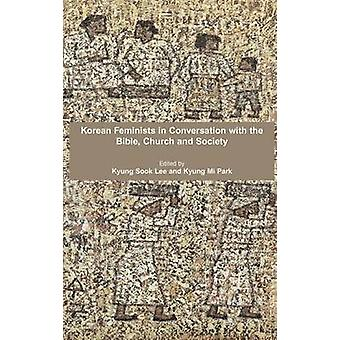 Korean Feminists in Conversation with the Bible Church and Society by Lee & Kyung Sook