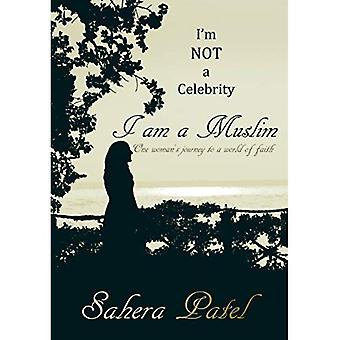 I'm Not a Celebrity, I am a Muslim: One Woman's Journey to a World of Faith