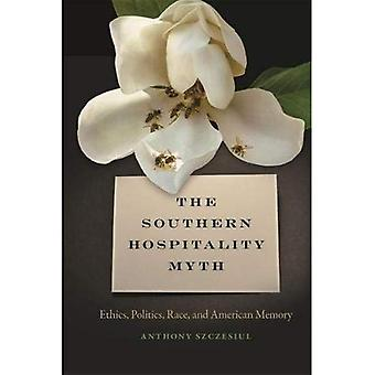 The Southern Hospitality Myth: Ethics, Politics, Race, and American Memory (The New Southern Studies Series)