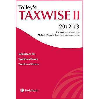 Tolleys Taxwise II 201213 by General editor Rebecca Benneyworth & Chris Jarman & Donald Pearce Crump