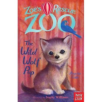Zoes Rescue Zoo The Wild Wolf Pup by Amelia Cobb